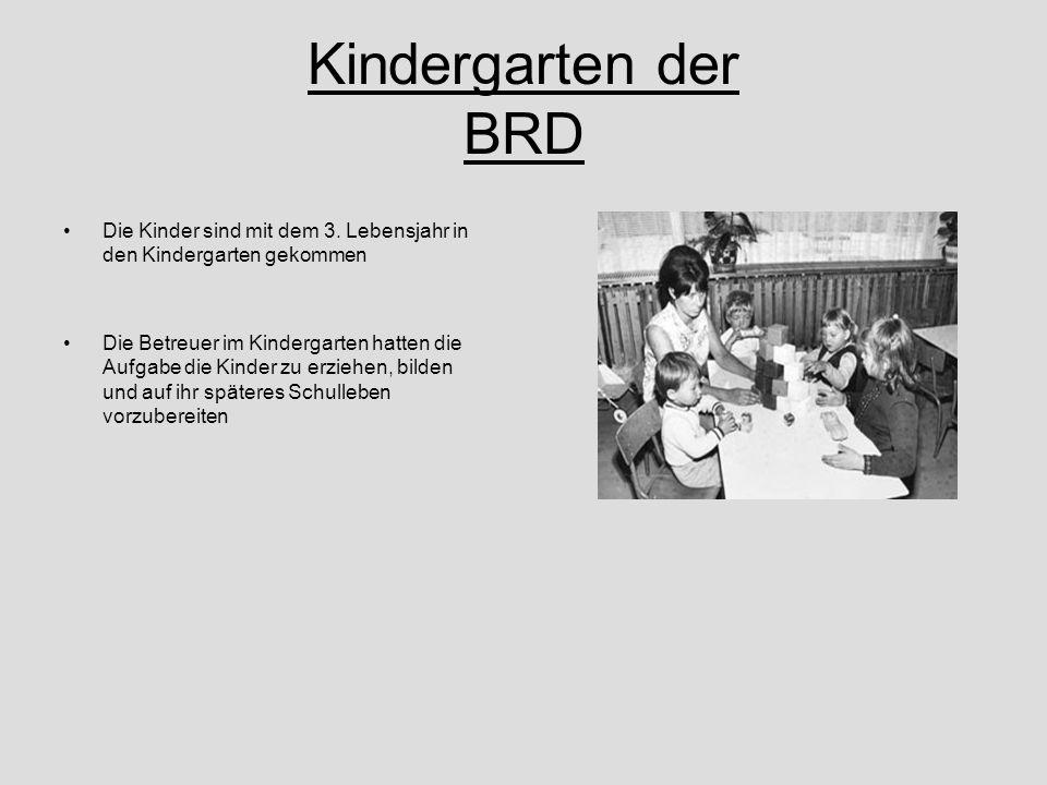 Kindergarten der BRD Die Kinder sind mit dem 3. Lebensjahr in den Kindergarten gekommen Die Betreuer im Kindergarten hatten die Aufgabe die Kinder zu