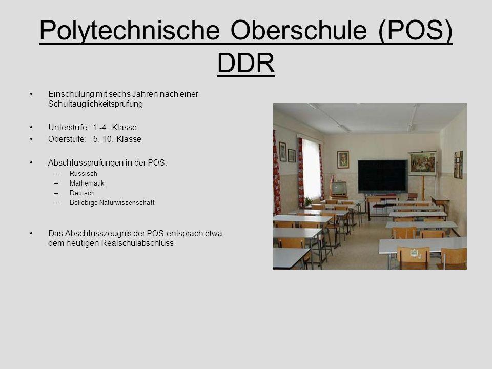 Polytechnische Oberschule (POS) DDR Einschulung mit sechs Jahren nach einer Schultauglichkeitsprüfung Unterstufe: 1.-4. Klasse Oberstufe: 5.-10. Klass