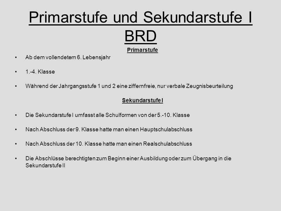 Primarstufe und Sekundarstufe I BRD Primarstufe Ab dem vollendetem 6. Lebensjahr 1.-4. Klasse Während der Jahrgangsstufe 1 und 2 eine ziffernfreie, nu