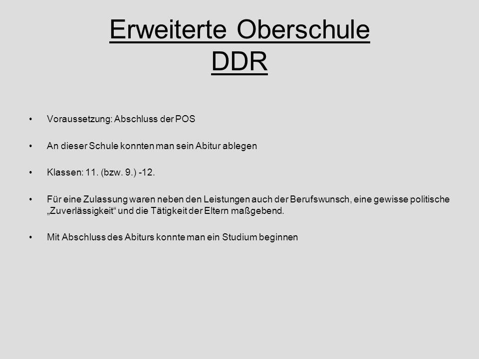 Erweiterte Oberschule DDR Voraussetzung: Abschluss der POS An dieser Schule konnten man sein Abitur ablegen Klassen: 11. (bzw. 9.) -12. Für eine Zulas