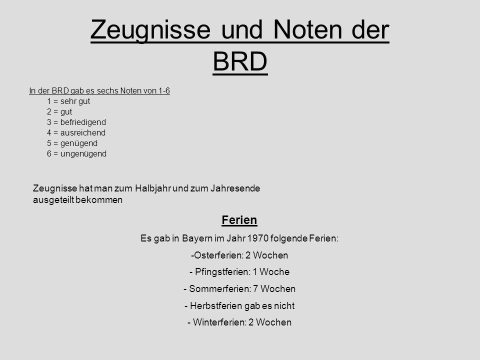 Zeugnisse und Noten der BRD In der BRD gab es sechs Noten von 1-6 1 = sehr gut 2 = gut 3 = befriedigend 4 = ausreichend 5 = genügend 6 = ungenügend Ze