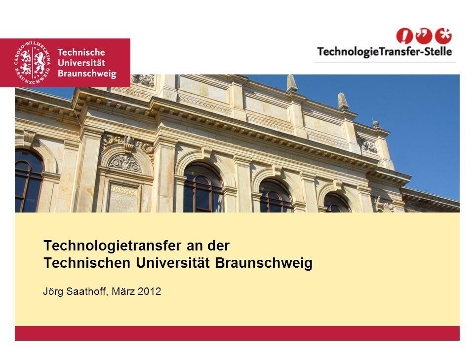 Platzhalter für Bild, Bild auf Titelfolie hinter das Logo einsetzen Jörg Saathoff, März 2012 Technologietransfer an der Technischen Universität Brauns
