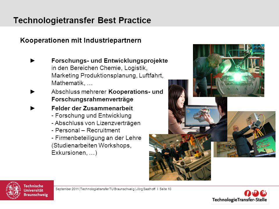 September 2011 |Technologietransfer TU Braunschweig | Jörg Saathoff I Seite 10 Technologietransfer Best Practice Kooperationen mit Industriepartnern F