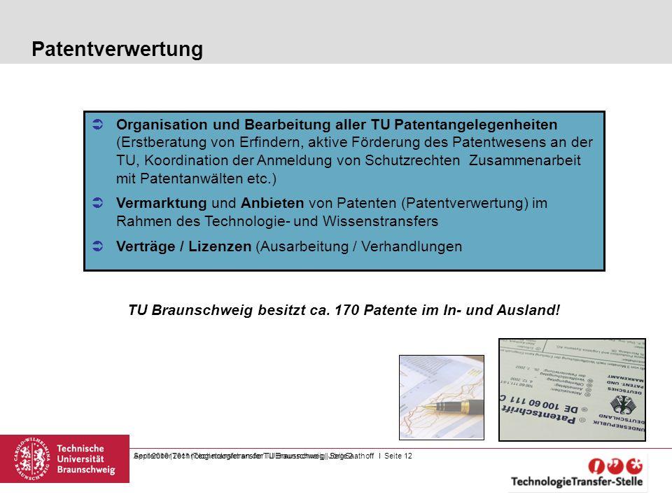 September 2011 |Technologietransfer TU Braunschweig | Jörg Saathoff I Seite 12 Patentverwertung April 2010 |Technologietransfer an der TU Brausnchweig
