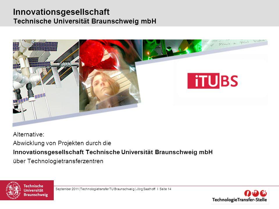 September 2011 |Technologietransfer TU Braunschweig | Jörg Saathoff I Seite 14 Innovationsgesellschaft Technische Universität Braunschweig mbH Alterna