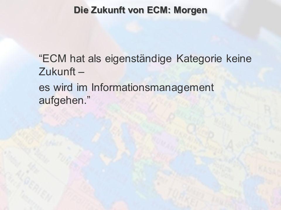 ECM Neue HorizonteIIR Wien 03.10.2011Dr. Ulrich KampffmeyerIIR_ECM_Kff_20111003_Show 12 Die Zukunft von ECM: Morgen ECM hat als eigenständige Kategori