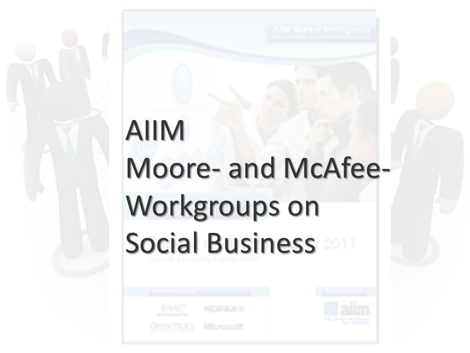 ECM Neue HorizonteIIR Wien 03.10.2011Dr. Ulrich KampffmeyerIIR_ECM_Kff_20111003_Show 37 AIIM Moore- and McAfee- Workgroups on Social Business
