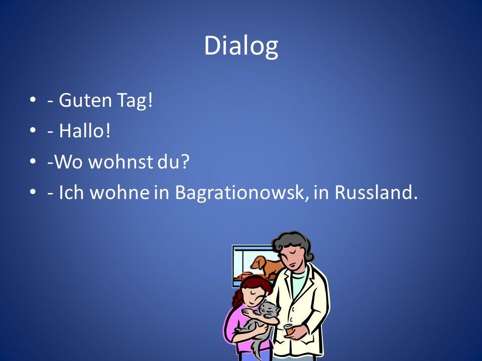 Wo wohnst du? Ich wohne in Bagrationowsk, in Russland.