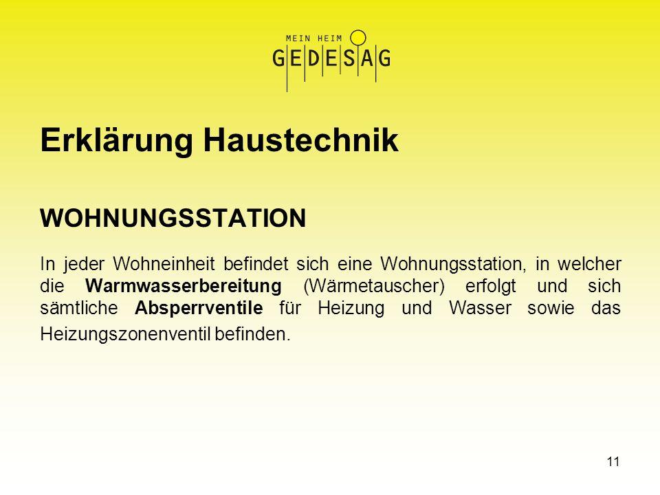 11 Erklärung Haustechnik WOHNUNGSSTATION In jeder Wohneinheit befindet sich eine Wohnungsstation, in welcher die Warmwasserbereitung (Wärmetauscher) e
