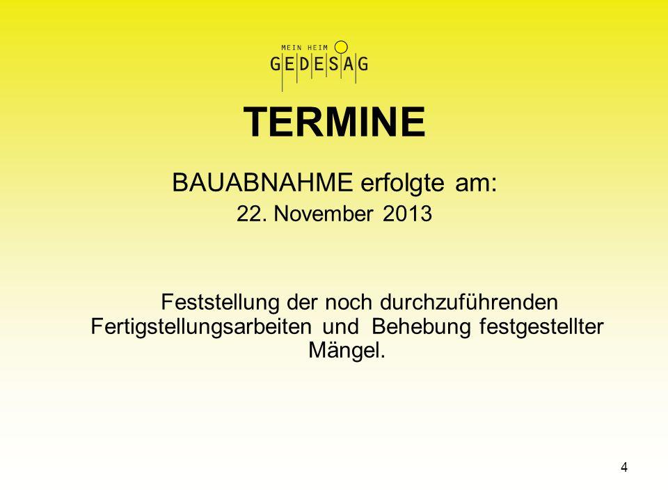4 TERMINE BAUABNAHME erfolgte am: 22. November 2013 Feststellung der noch durchzuführenden Fertigstellungsarbeiten und Behebung festgestellter Mängel.