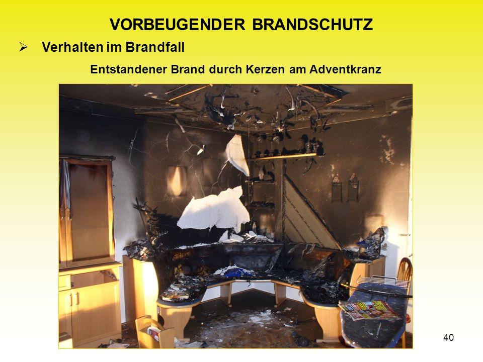 40 Entstandener Brand durch Kerzen am Adventkranz VORBEUGENDER BRANDSCHUTZ Verhalten im Brandfall