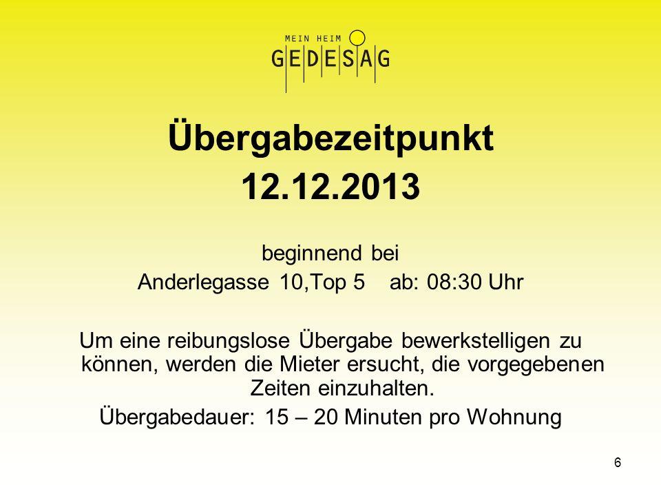 6 Übergabezeitpunkt 12.12.2013 beginnend bei Anderlegasse 10,Top 5 ab: 08:30 Uhr Um eine reibungslose Übergabe bewerkstelligen zu können, werden die M