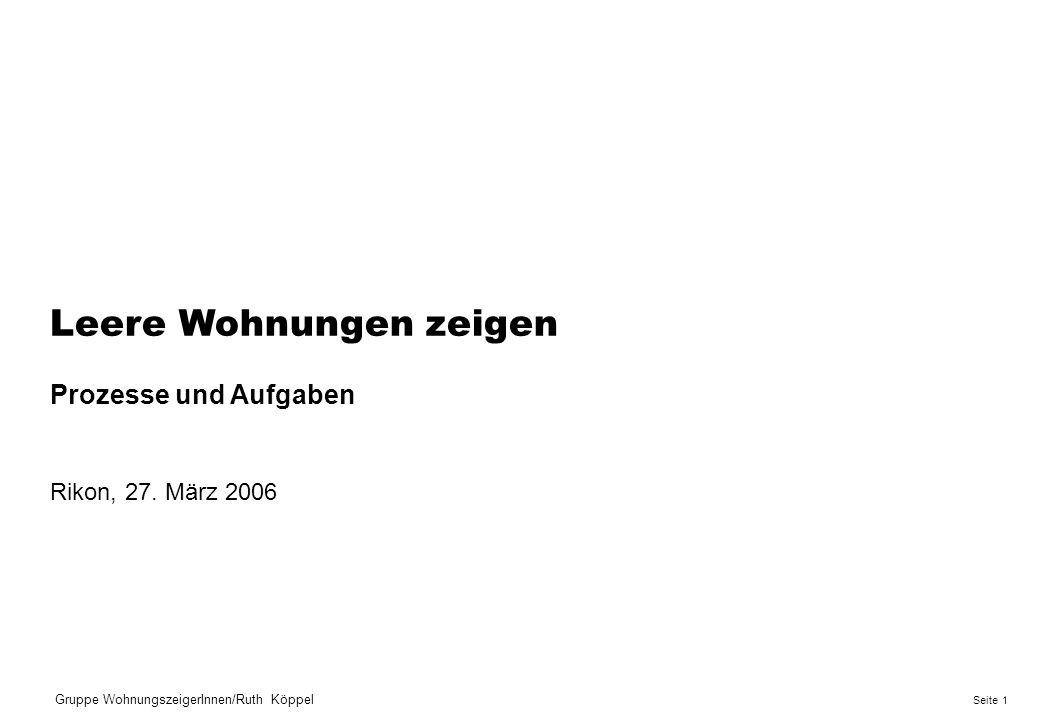 1Seite Gruppe WohnungszeigerInnen/Ruth Köppel Leere Wohnungen zeigen Prozesse und Aufgaben Rikon, 27.
