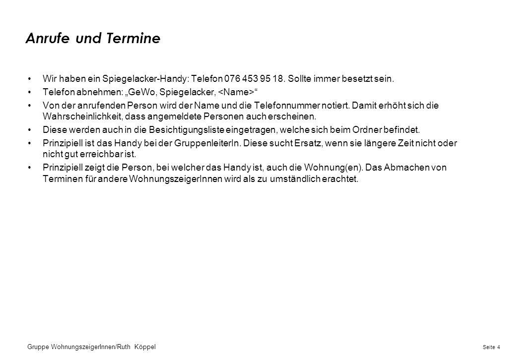4Seite Gruppe WohnungszeigerInnen/Ruth Köppel Anrufe und Termine Wir haben ein Spiegelacker-Handy: Telefon 076 453 95 18.