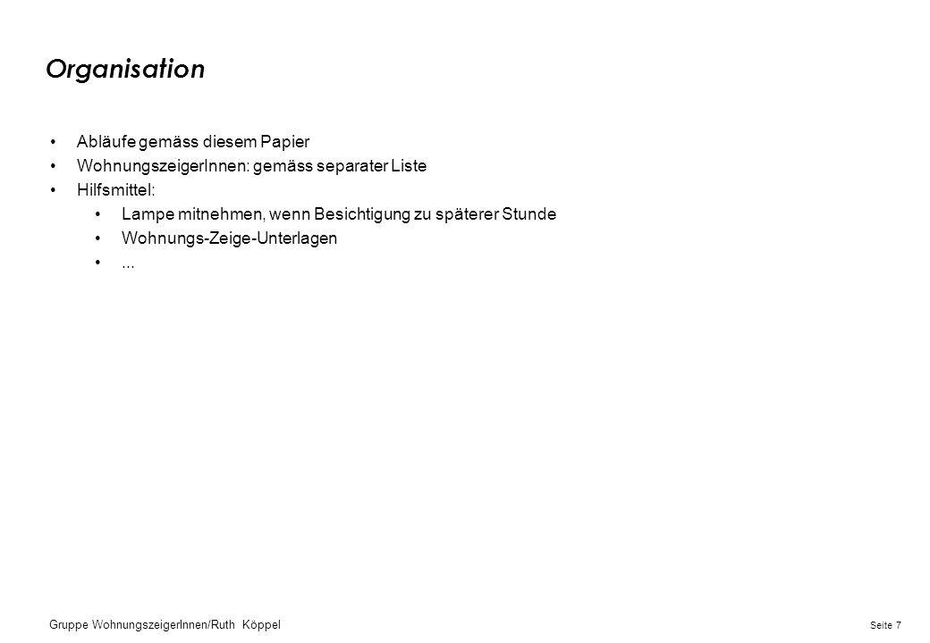 7Seite Gruppe WohnungszeigerInnen/Ruth Köppel Organisation Abläufe gemäss diesem Papier WohnungszeigerInnen: gemäss separater Liste Hilfsmittel: Lampe mitnehmen, wenn Besichtigung zu späterer Stunde Wohnungs-Zeige-Unterlagen...