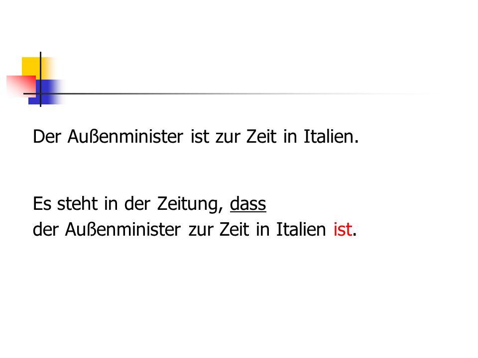 Der Außenminister ist zur Zeit in Italien.