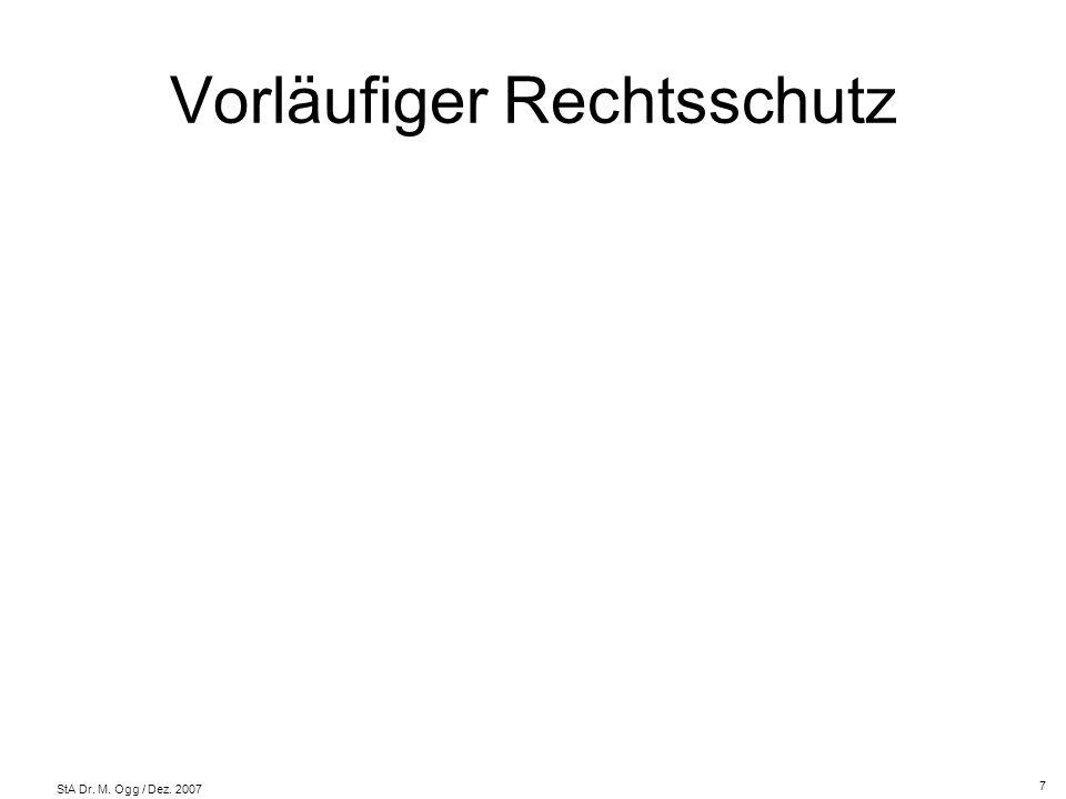 StA Dr. M. Ogg / Dez. 2007 Vorläufiger Rechtsschutz 7