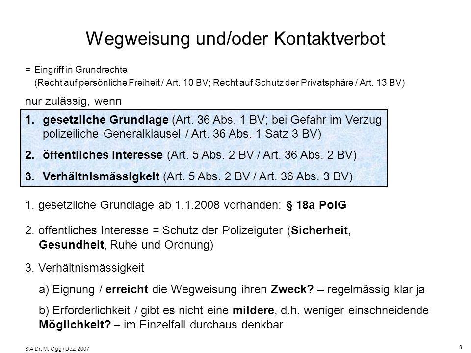 StA Dr. M. Ogg / Dez. 2007 Wegweisung und/oder Kontaktverbot = Eingriff in Grundrechte (Recht auf persönliche Freiheit / Art. 10 BV; Recht auf Schutz