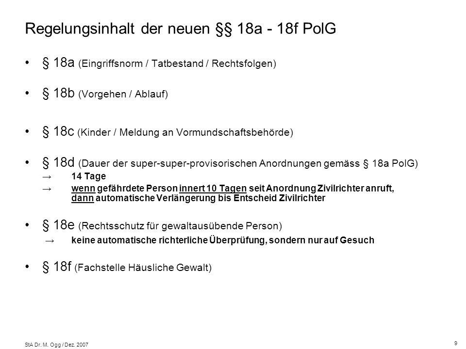 StA Dr. M. Ogg / Dez. 2007 Regelungsinhalt der neuen §§ 18a - 18f PolG § 18a (Eingriffsnorm / Tatbestand / Rechtsfolgen) § 18b (Vorgehen / Ablauf) § 1