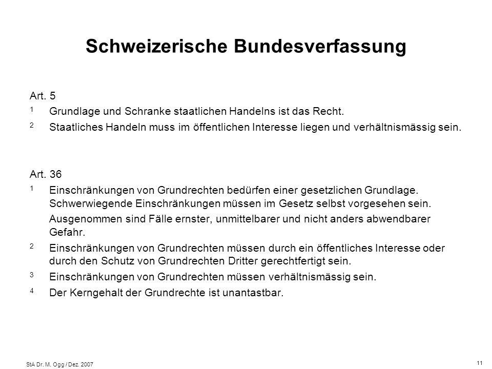 StA Dr. M. Ogg / Dez. 2007 Schweizerische Bundesverfassung Art. 5 1 Grundlage und Schranke staatlichen Handelns ist das Recht. 2 Staatliches Handeln m