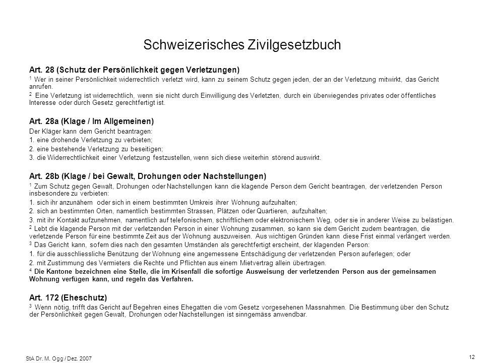 StA Dr. M. Ogg / Dez. 2007 Schweizerisches Zivilgesetzbuch Art. 28 (Schutz der Persönlichkeit gegen Verletzungen) 1 Wer in seiner Persönlichkeit wider