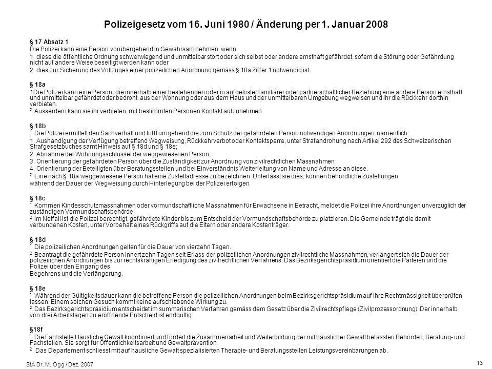 StA Dr. M. Ogg / Dez. 2007 Polizeigesetz vom 16. Juni 1980 / Änderung per 1. Januar 2008 § 17 Absatz 1 Die Polizei kann eine Person vorübergehend in G