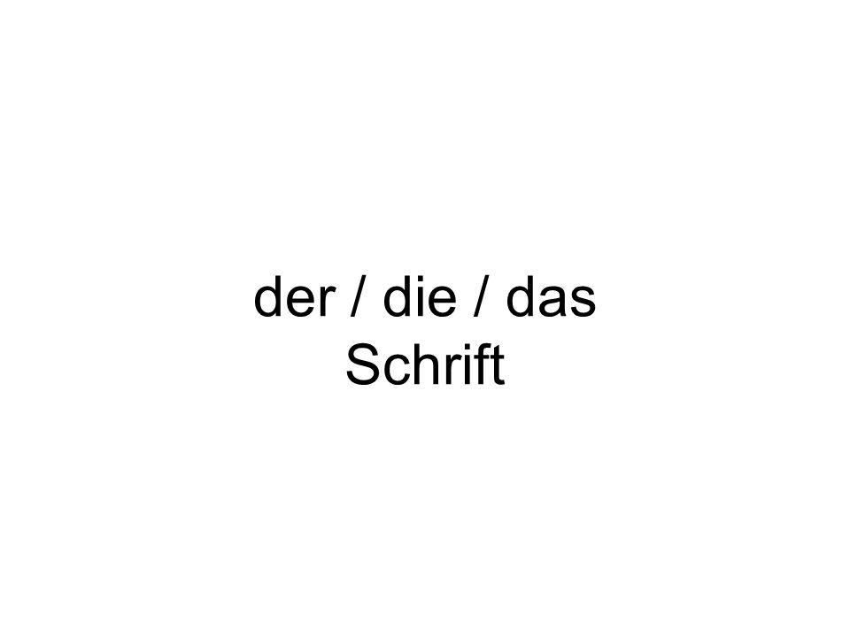 der / die / das Schrift