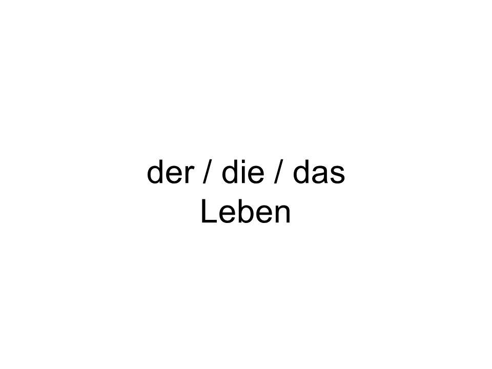 der / die / das Leben