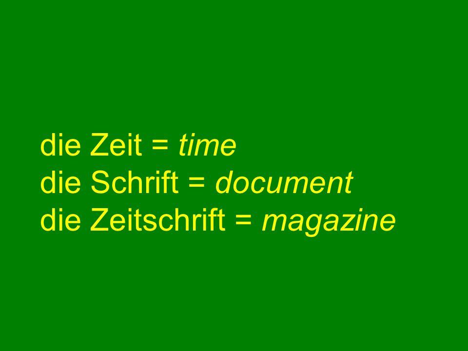 die Zeit = time die Schrift = document die Zeitschrift = magazine