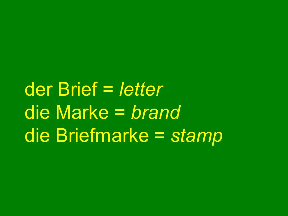 der Brief = letter die Marke = brand die Briefmarke = stamp
