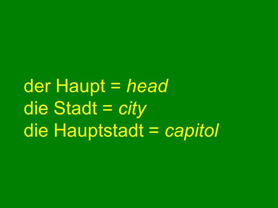 der Haupt = head die Stadt = city die Hauptstadt = capitol