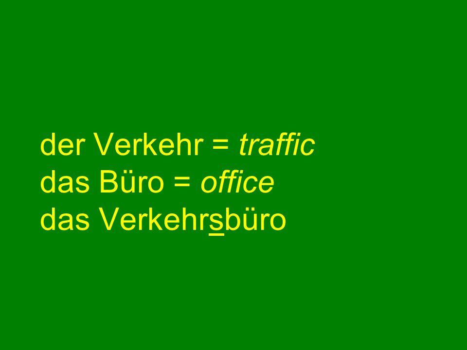 der Verkehr = traffic das Büro = office das Verkehrsbüro