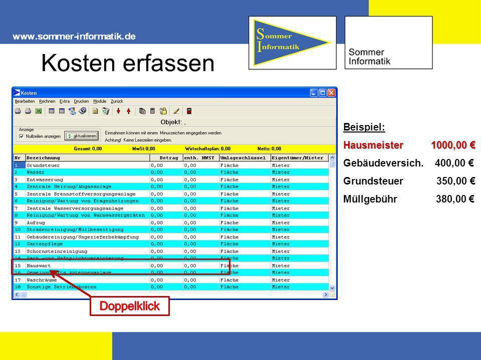 Kosten erfassen Beispiel: Hausmeister 1000,00 Hausmeister 1000,00 Gebäudeversich. 400,00 Grundsteuer 350,00 Müllgebühr 380,00
