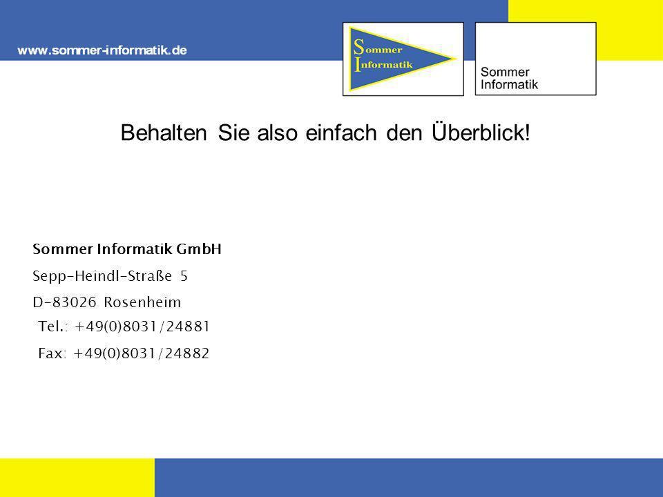 Behalten Sie also einfach den Überblick! Sommer Informatik GmbH Sepp-Heindl-Straße 5 D-83026 Rosenheim Tel.: +49(0)8031/24881 Fax: +49(0)8031/24882