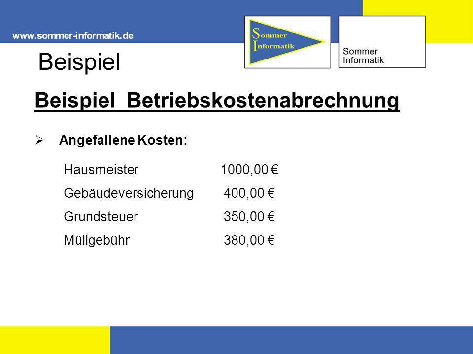 Beispiel Betriebskostenabrechnung Angefallene Kosten: Hausmeister 1000,00 Gebäudeversicherung400,00 Grundsteuer350,00 Müllgebühr380,00 Beispiel