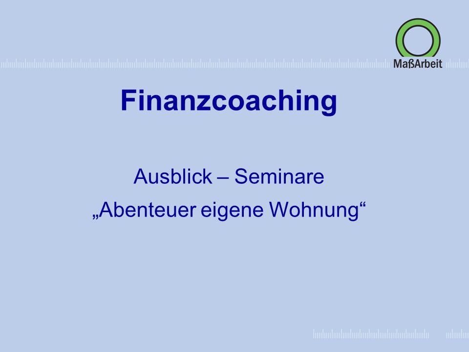 Mastertextformat bearbeiten Zweite Ebene Dritte Ebene Vierte Ebene Fünfte Ebene Finanzcoaching Ausblick – Seminare Abenteuer eigene Wohnung