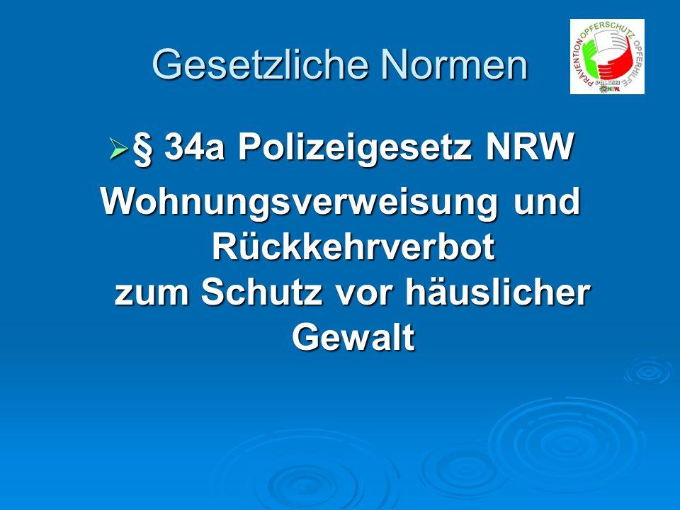 Gesetzliche Normen § 34a Polizeigesetz NRW § 34a Polizeigesetz NRW Wohnungsverweisung und Rückkehrverbot zum Schutz vor häuslicher Gewalt