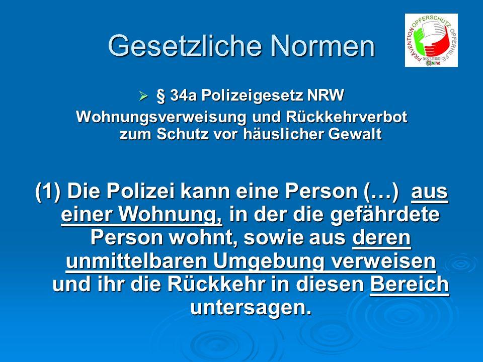 Gesetzliche Normen § 34a Polizeigesetz NRW § 34a Polizeigesetz NRW Wohnungsverweisung und Rückkehrverbot zum Schutz vor häuslicher Gewalt (1) Die Poli