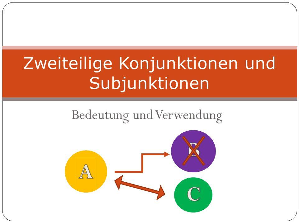 Bedeutung und Verwendung Zweiteilige Konjunktionen und Subjunktionen