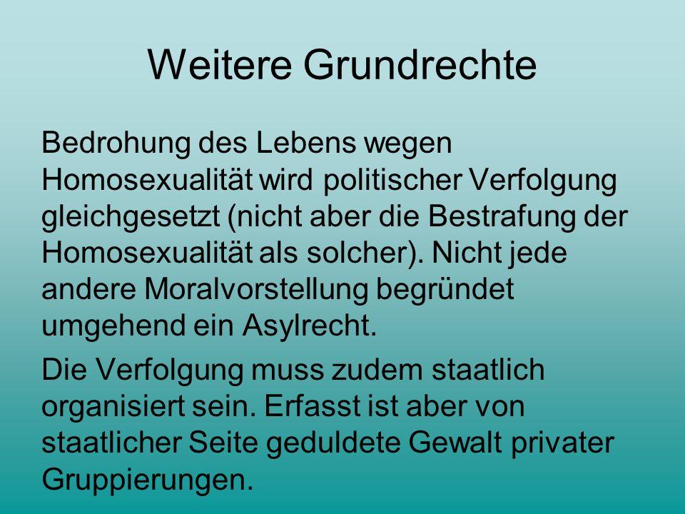 Weitere Grundrechte Bedrohung des Lebens wegen Homosexualität wird politischer Verfolgung gleichgesetzt (nicht aber die Bestrafung der Homosexualität als solcher).