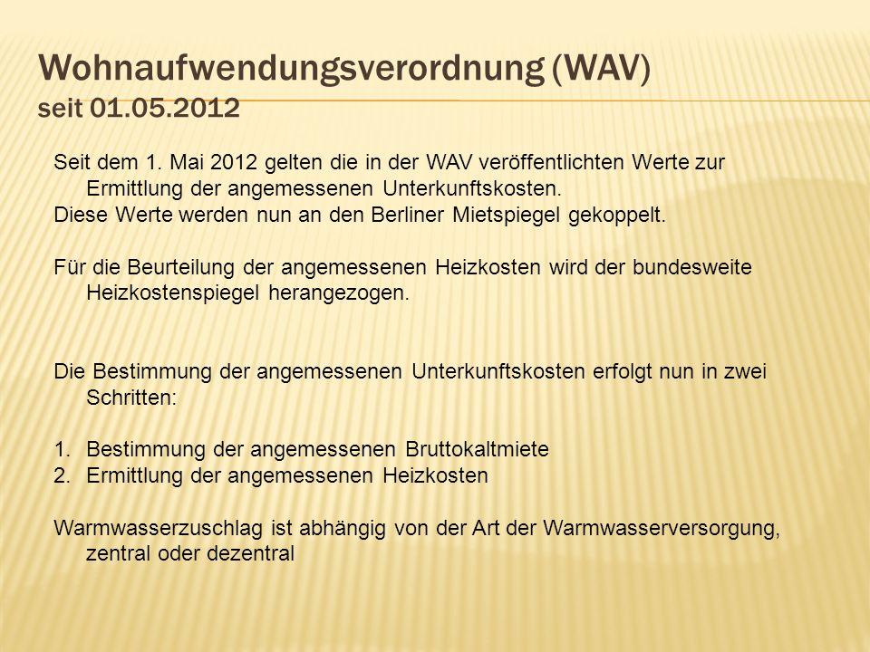 Wohnaufwendungsverordnung (WAV) seit 01.05.2012 Seit dem 1. Mai 2012 gelten die in der WAV veröffentlichten Werte zur Ermittlung der angemessenen Unte