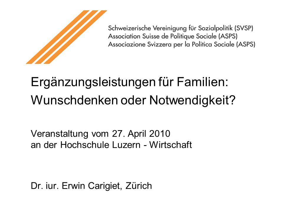 Ergänzungsleistungen für Familien: Wunschdenken oder Notwendigkeit? Veranstaltung vom 27. April 2010 an der Hochschule Luzern - Wirtschaft Dr. iur. Er