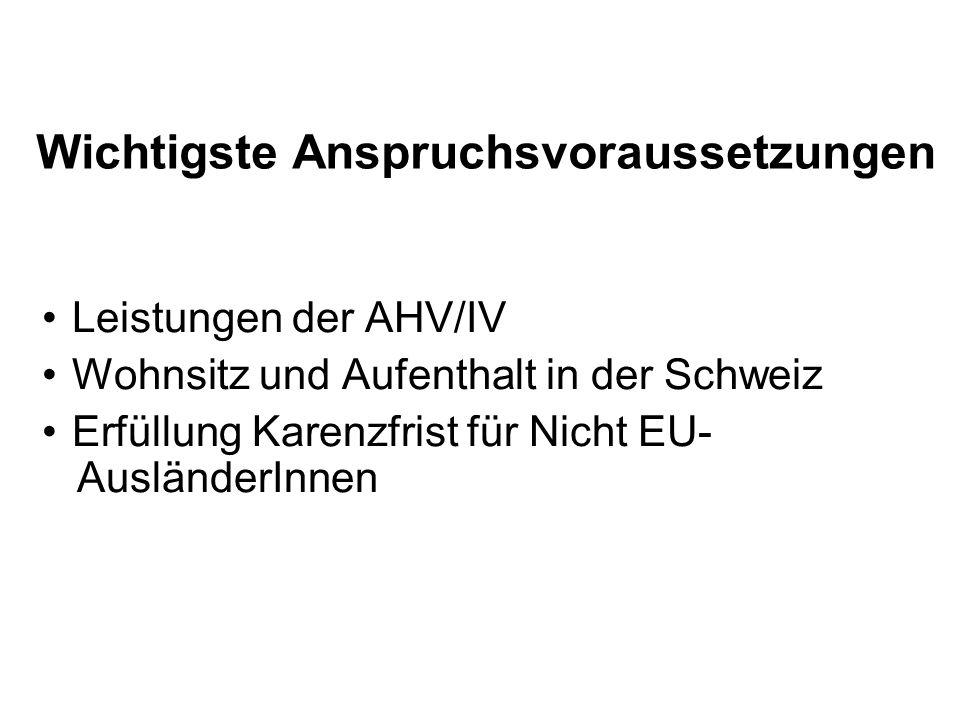 Wichtigste Anspruchsvoraussetzungen Leistungen der AHV/IV Wohnsitz und Aufenthalt in der Schweiz Erfüllung Karenzfrist für Nicht EU- AusländerInnen