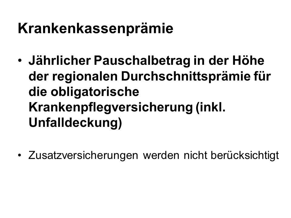 Krankenkassenprämie Jährlicher Pauschalbetrag in der Höhe der regionalen Durchschnittsprämie für die obligatorische Krankenpflegversicherung (inkl. Un