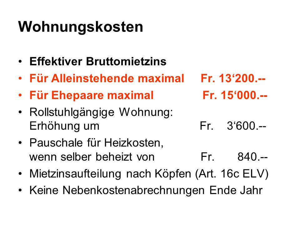 Wohnungskosten Effektiver Bruttomietzins Für Alleinstehende maximal Fr. 13200.-- Für Ehepaare maximal Fr. 15000.-- Rollstuhlgängige Wohnung: Erhöhung