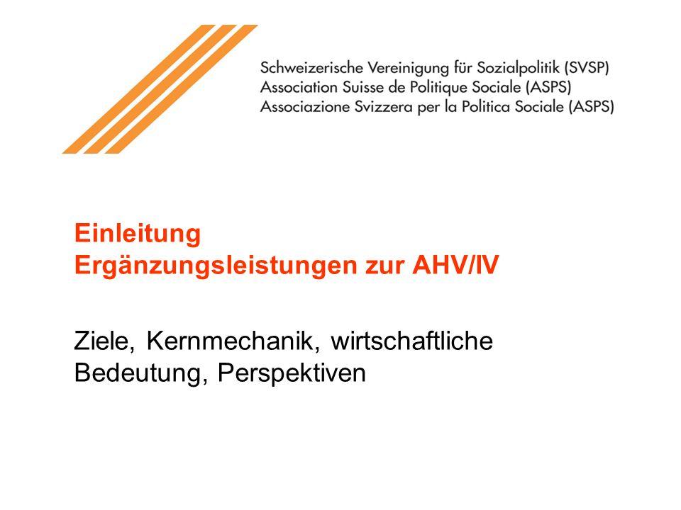 Einleitung Ergänzungsleistungen zur AHV/IV Ziele, Kernmechanik, wirtschaftliche Bedeutung, Perspektiven