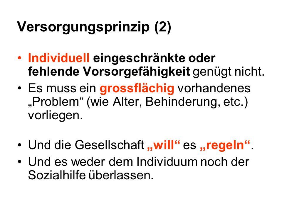 Versorgungsprinzip (2) Individuell eingeschränkte oder fehlende Vorsorgefähigkeit genügt nicht. Es muss ein grossflächig vorhandenes Problem (wie Alte