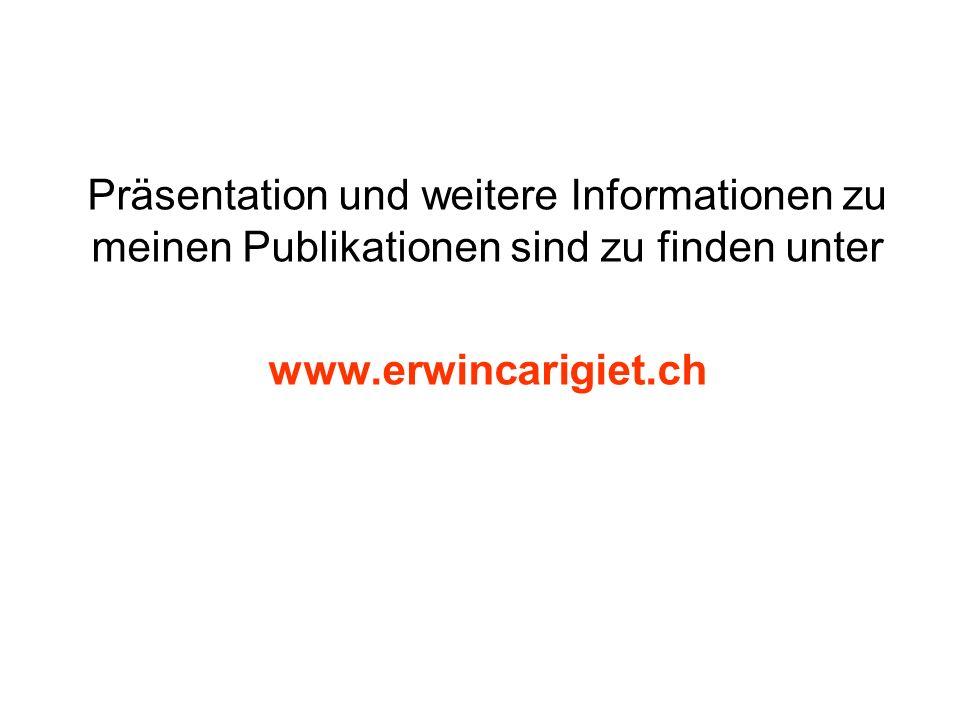 Präsentation und weitere Informationen zu meinen Publikationen sind zu finden unter www.erwincarigiet.ch