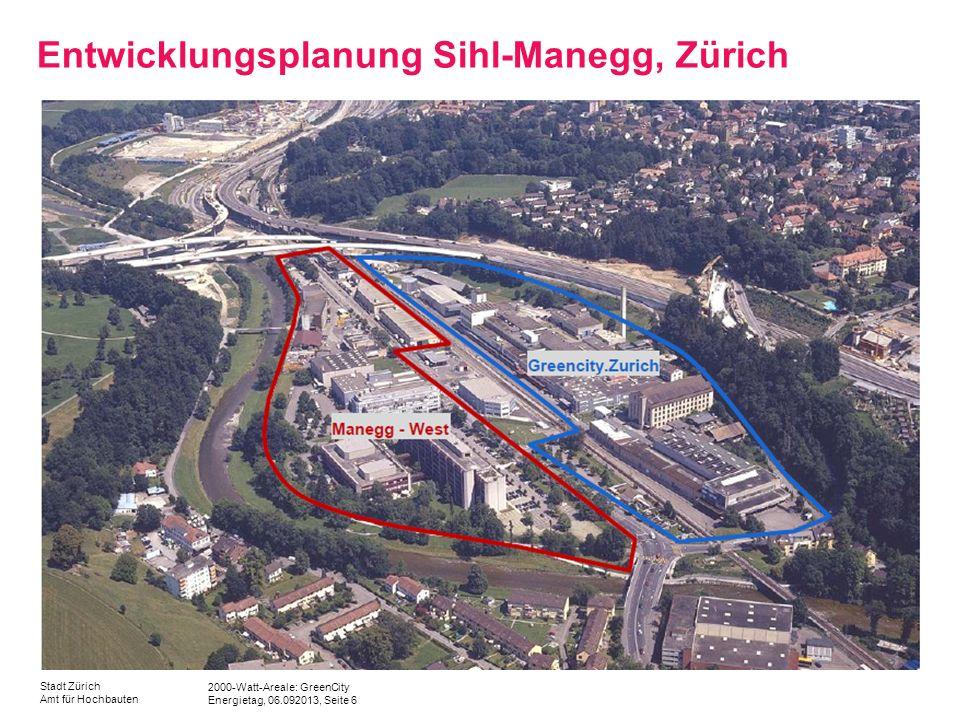2000-Watt-Areale: GreenCity Energietag, 06.092013, Seite 6 Stadt Zürich Amt für Hochbauten Entwicklungsplanung Sihl-Manegg, Zürich