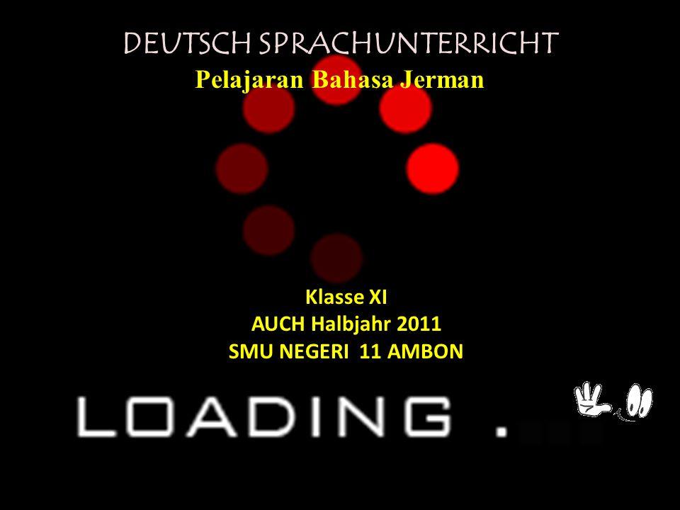 Klasse XI AUCH Halbjahr 2011 SMU NEGERI 11 AMBON DEUTSCH SPRACHUNTERRICHT Pelajaran Bahasa Jerman